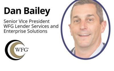 EXCLUSIVE: Dan Bailey SVP, WFG Lender Services and Enterprise Solutions discusses three ways COVID-19 will change mortgage lending forever