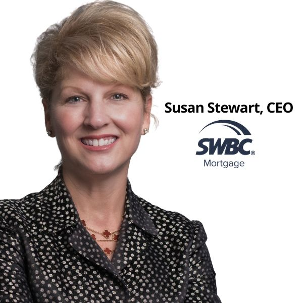 EXCLUSIVE: Susan Stewart, CEO of SWBC Mortgage, discusses the three lessons COVID-19 has taught the mortgage industry